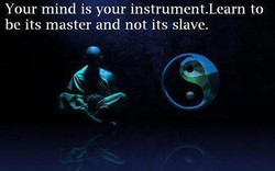 Your mind is your instrument.Learn to 