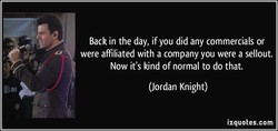 Back in the day, if you did any commercials or 