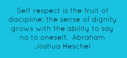 Self respect is the fruit of 