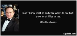 I don't know what an audience wants to see but I 