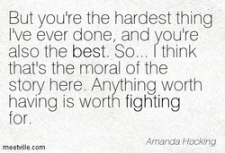 But you're the hardest thing 