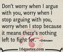 Don't worry when I argue 