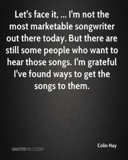 Let's face it, ... I'm not the 