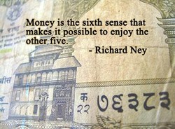 Money is the sixth sense that 
