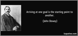 Arriving at one goal is the starting point to 