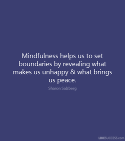 Mindfulness helps us to set 
