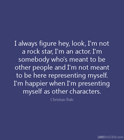 I always figure hey, look, I'm not 