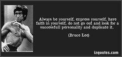 Always be yourself, express yourself, have 