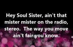 Hey Soul Sister, ain't that 