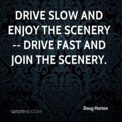 DRIVE SLOW AND 