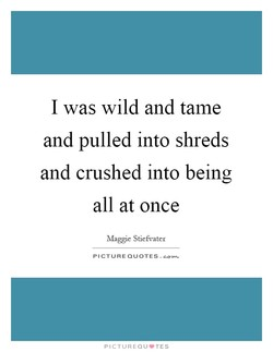 I was wild and tame 