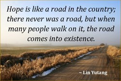Hope is like a road in the country; 