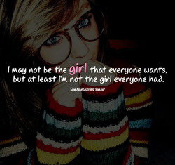 I Mag not be the girl that everyone wants, 
