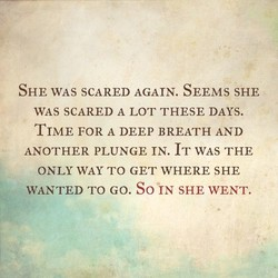 SHE WAS SCARED AGAIN. SEEMS SHE 