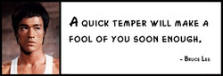 a QUICK TEmPER WILL makE a 