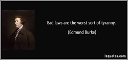 Bad laws are the worst sort of tyranny. 