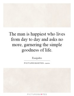 The man is happiest who lives 