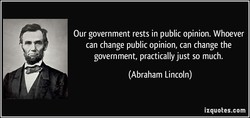 Our government rests in public opinion. Whoever 