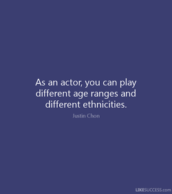 As an actor, you can play 