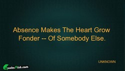 Absence Makes The Heart Grow 