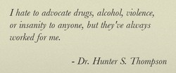 I hate to advocate drugs, alcohol, violence, 