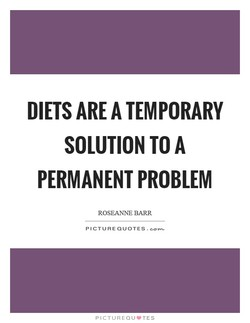 DIETS ARE A TEMPORARY 