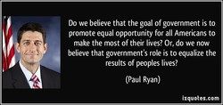 Do we believe that the goal of government is to 