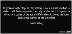 Regression to the stage of early infancy is not a suitable method in 