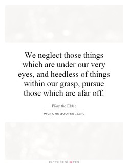 We neglect those things 