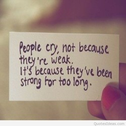 cry, no+ because thw 're weak, they've been hr Ions. Quotesl(leas.com