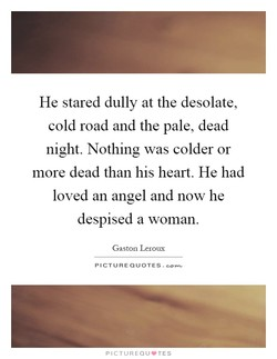 He stared dully at the desolate, 