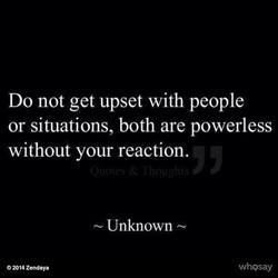 Do not get upset with people 