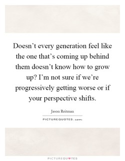 Doesn't every generation feel like 