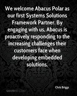 We welcome Abacus Polar as our first Systems Solutions Framework Partner. By engaging with us, Abacus is proactively responding to the increasing challenges their customers face when developing embedded solutions, Chris Briggs