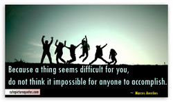 Because a thing seems difficult for you, 