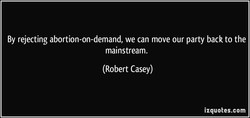 By rejecting abortion-on-demand, we can move our party back to the 