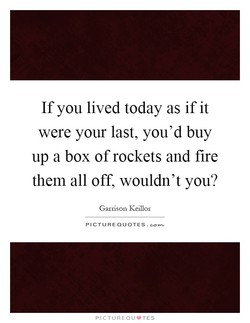 If you lived today as if it 