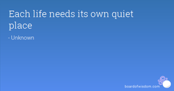 Each life needs its own quiet 