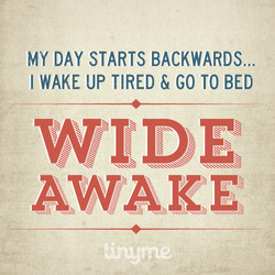 MY DAY STARTS BACKWARDS... 