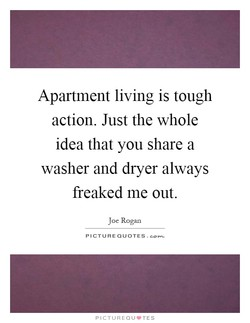 Apartment living is tough 