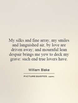 My silks and fine array, my smiles 