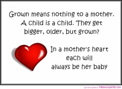 Grown means nothing to a mother. 