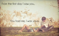 From the first day I saw you.. 