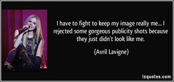 I have to fight to keep my image really me... I 