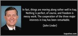 In fact, things are moving along rather well in Iraq. 