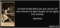 Let death be daily before your eyes, and you will 