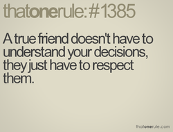 A true friend doesn't have to 