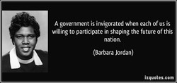 A government is invigorated when each of us is 