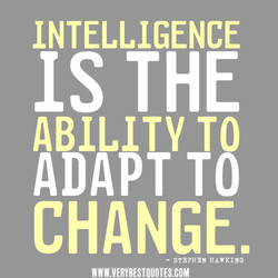 INTELLIGENCE IS THE ABILITY TO ADAPT TO CHANGE. - STEPHEN HAWKING WWW.VERYBESTUOTES.COM