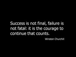 Success is not final, failure is 
